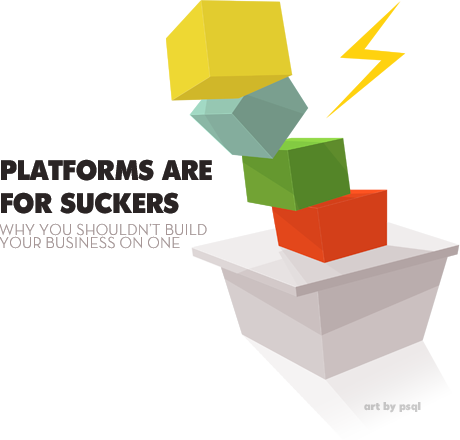 Platforms are for suckers